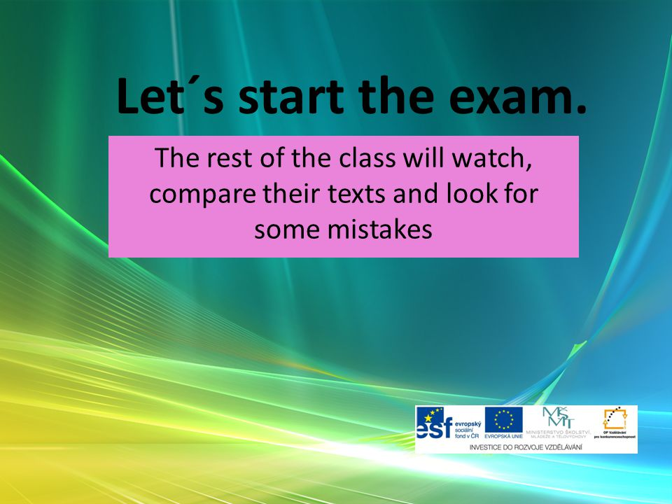 Let´s start the exam. The rest of the class will watch, compare their texts and look for some mistakes