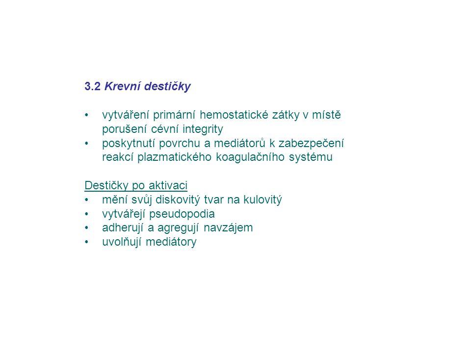 3.2 Krevní destičky vytváření primární hemostatické zátky v místě porušení cévní integrity poskytnutí povrchu a mediátorů k zabezpečení reakcí plazmat