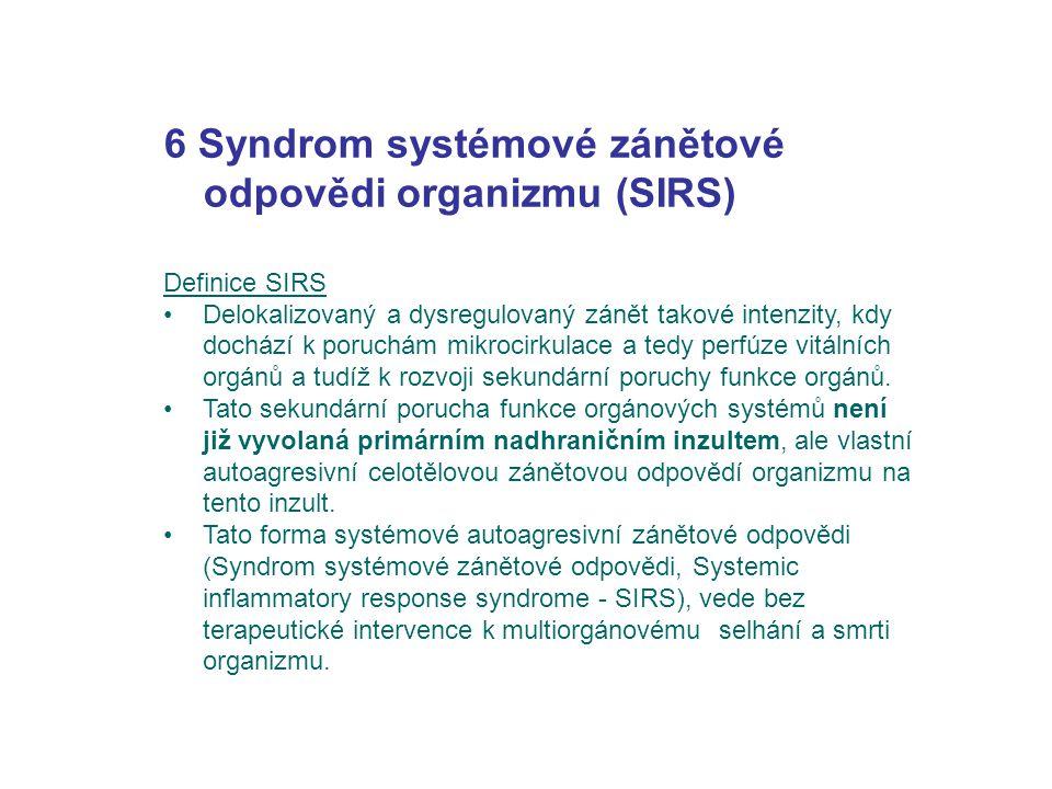 6 Syndrom systémové zánětové odpovědi organizmu (SIRS) Definice SIRS Delokalizovaný a dysregulovaný zánět takové intenzity, kdy dochází k poruchám mik