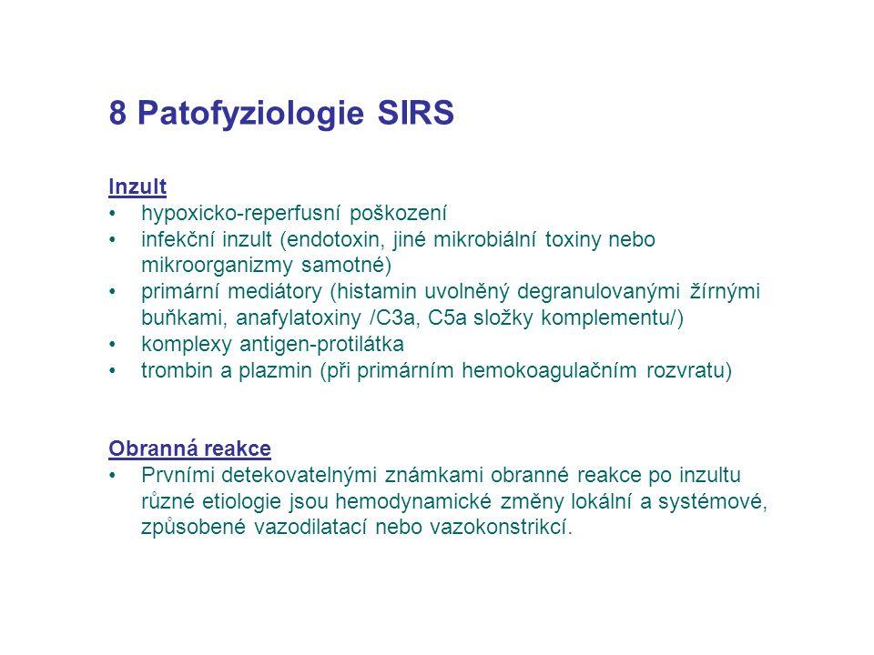 8 Patofyziologie SIRS Inzult hypoxicko-reperfusní poškození infekční inzult (endotoxin, jiné mikrobiální toxiny nebo mikroorganizmy samotné) primární