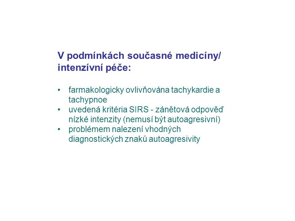 V podmínkách současné medicíny/ intenzívní péče: farmakologicky ovlivňována tachykardie a tachypnoe uvedená kritéria SIRS - zánětová odpověď nízké int