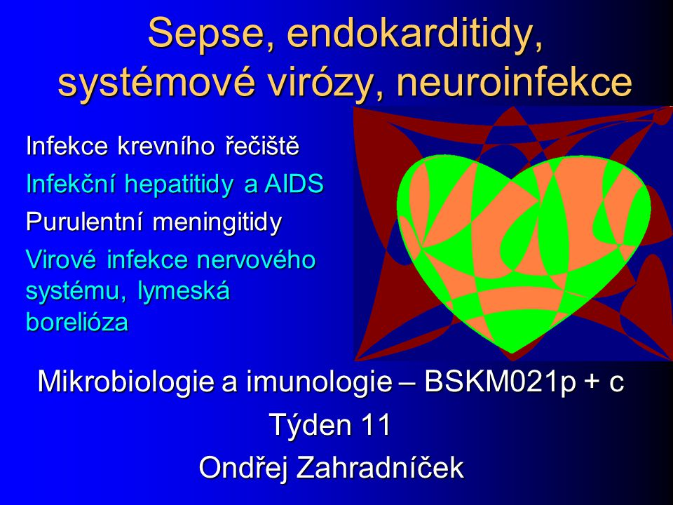 Dnes nás čekají Bakteriální a houbové infekce krevního řečiště (IKŘ) – sepse a endokarditidy Bakteriální a houbové infekce krevního řečiště (IKŘ) – sepse a endokarditidy Virové systémové infekce – hepatitidy a AIDS Virové systémové infekce – hepatitidy a AIDS Neuroinfekce – meningitidy, encefalitidy a meningoencefalitidy Neuroinfekce – meningitidy, encefalitidy a meningoencefalitidy Ve všech případech jde o infekce mnohem vzácnější, než např.