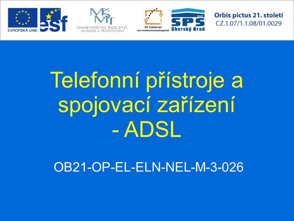 OB21-OP-EL-ELN-NEL-M-3-026 Telefonní přístroje a spojovací zařízení - ADSL