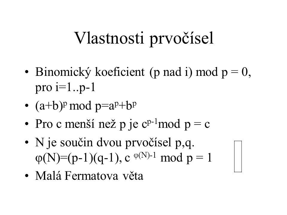 Vlastnosti prvočísel Binomický koeficient (p nad i) mod p = 0, pro i=1..p-1 (a+b) p mod p=a p +b p Pro c menší než p je c p-1 mod p = c N je součin dv