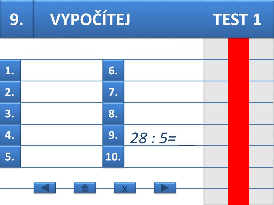 6. 7. 9. 8. 10. 1. 2. 4. 3. 5. 8. 65 : 9= __ VYPOČÍTEJ TEST 1 x x