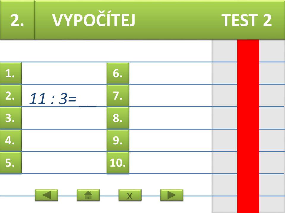 6. 7. 9. 8. 10. 1. 2. 4. 3. 5. 1. 5 : 2=__ VYPOČÍTEJ TEST 2 x x