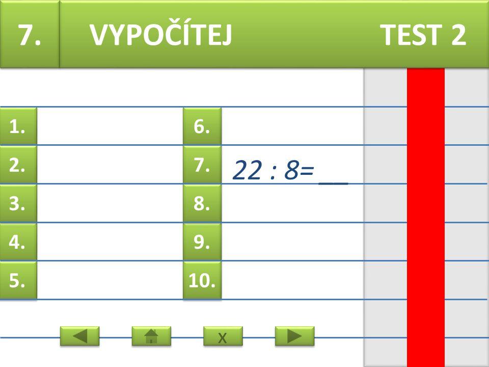 6. 7. 9. 8. 10. 1. 2. 4. 3. 5. 6. 52 : 7= __ VYPOČÍTEJ TEST 2 x x