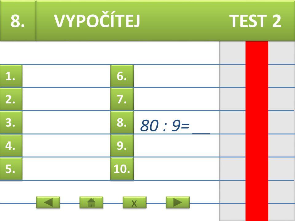 6. 7. 9. 8. 10. 1. 2. 4. 3. 5. 7. 22 : 8= __ VYPOČÍTEJ TEST 2 x x