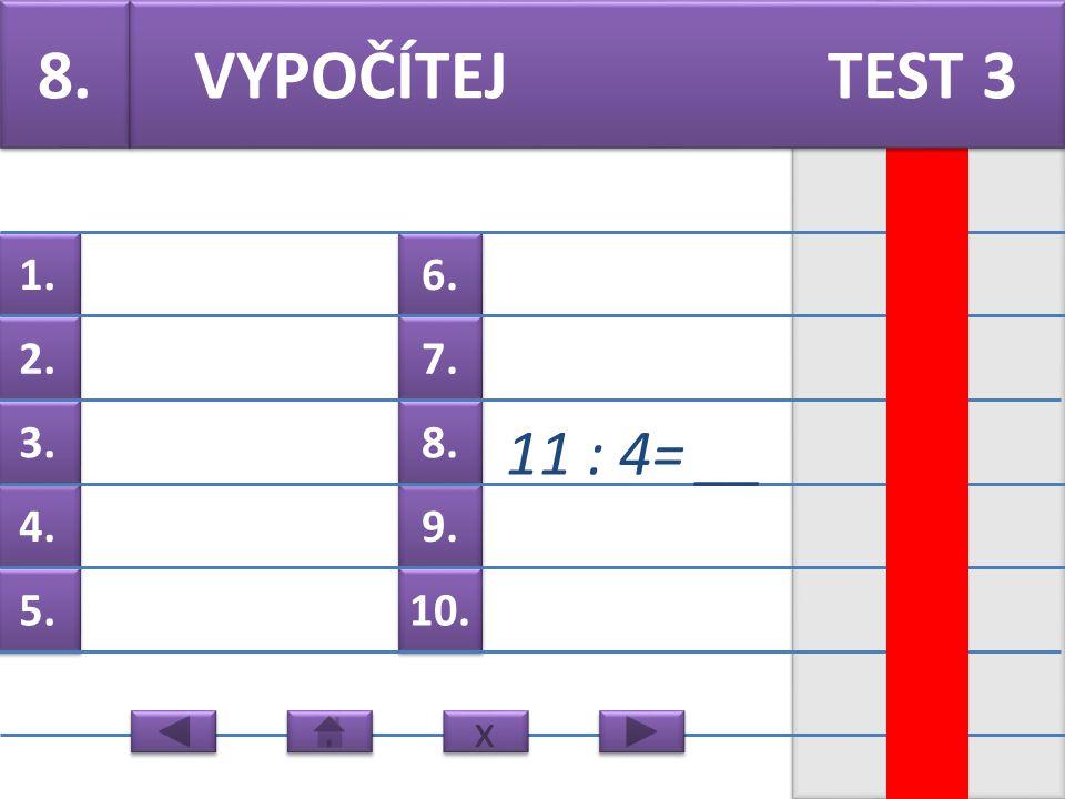 6. 7. 9. 8. 10. 1. 2. 4. 3. 5. 7. 19 : 7= __ VYPOČÍTEJ TEST 3 x x