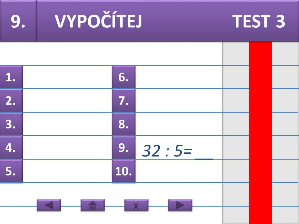 6. 7. 9. 8. 10. 1. 2. 4. 3. 5. 8. 11 : 4= __ VYPOČÍTEJ TEST 3 x x