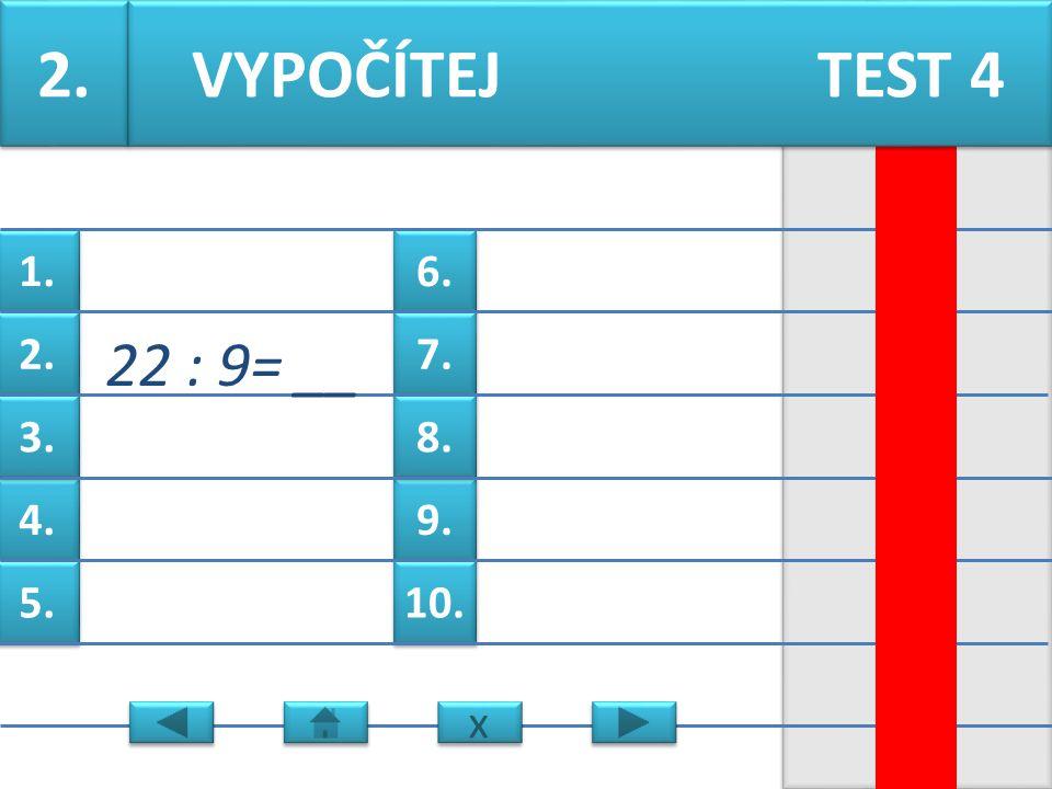 6. 7. 9. 8. 10. 1. 2. 4. 3. 5. 1. 21 : 6 =__ VYPOČÍTEJ TEST 4 x x