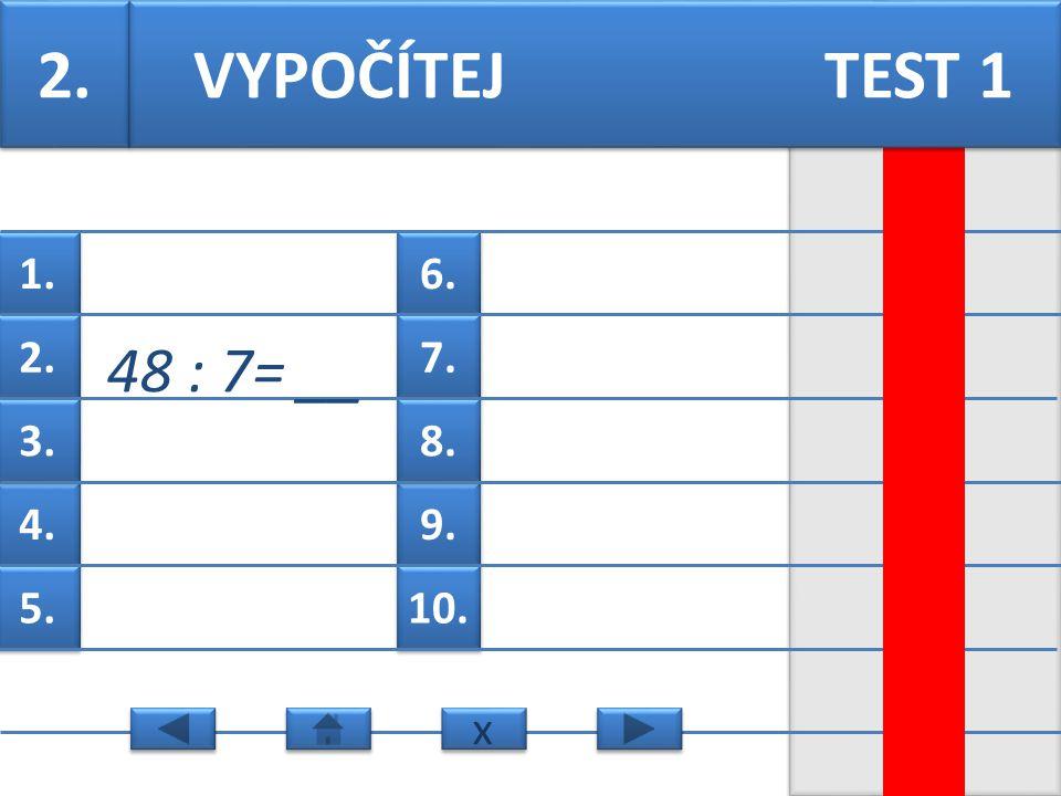 6. 7. 9. 8. 10. 1. 2. 4. 3. 5. VYPOČÍTEJ TEST 1 1. 9: 4=__ x x