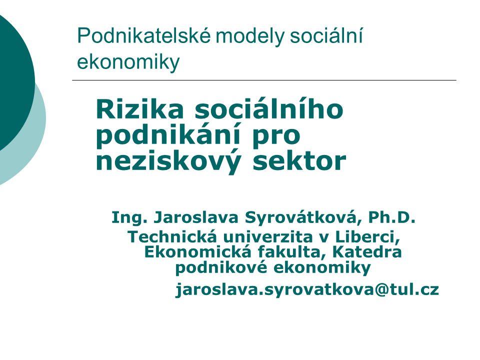 Rizika sociálního podnikání pro neziskový sektor Sociální ekonomika spočívá v činnosti organizací veřejných a soukromých.