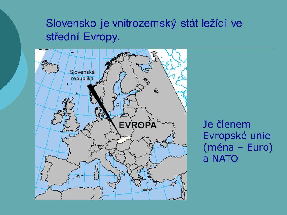 Slovensko je vnitrozemský stát ležící ve střední Evropy. Je členem Evropské unie (měna – Euro) a NATO