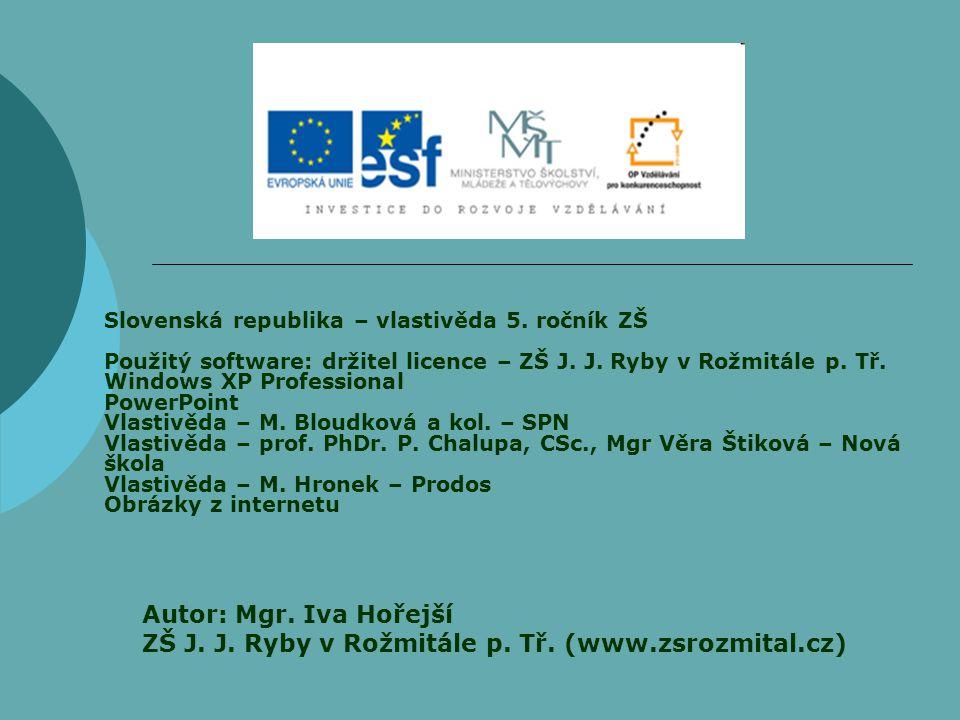 Slovenská republika – vlastivěda 5. ročník ZŠ Použitý software: držitel licence – ZŠ J. J. Ryby v Rožmitále p. Tř. Windows XP Professional PowerPoint