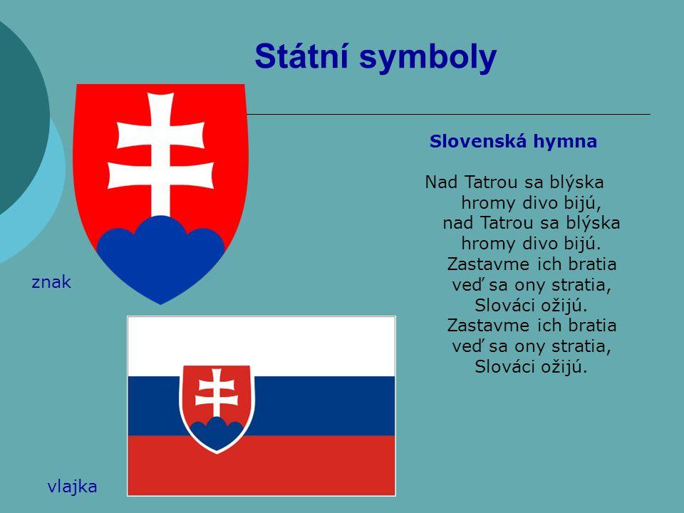 Státní symboly Nad Tatrou sa blýska hromy divo bijú, nad Tatrou sa blýska hromy divo bijú. Zastavme ich bratia veď sa ony stratia, Slováci ožijú. Zast
