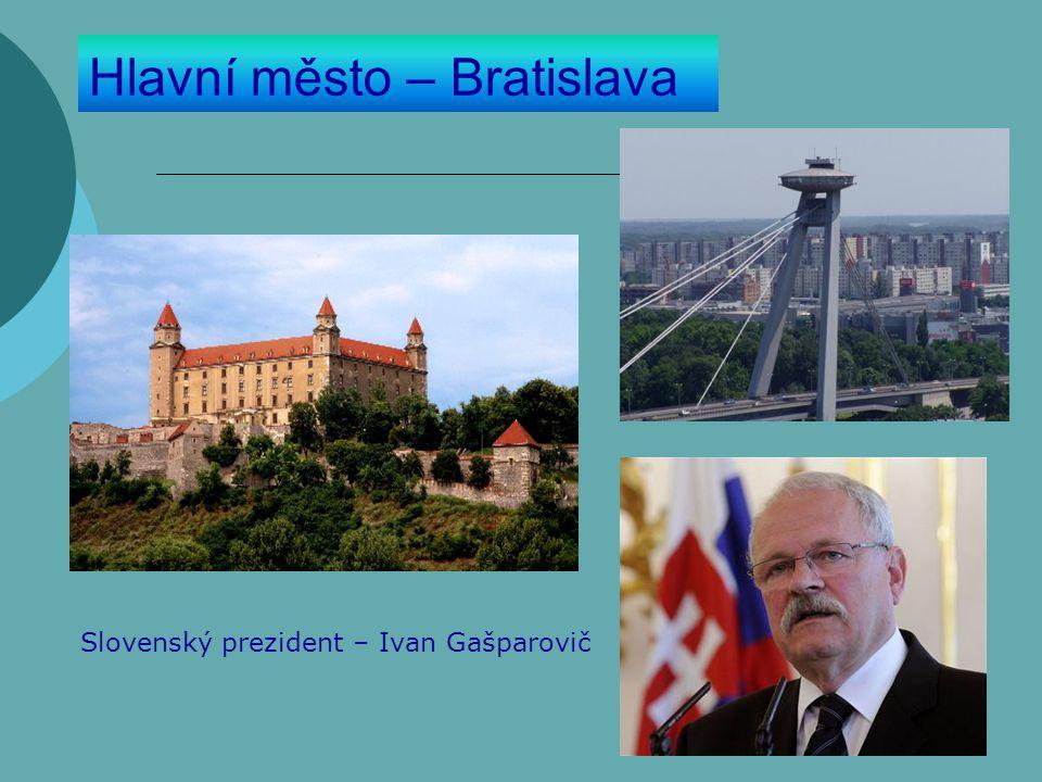 Hlavní město – Bratislava Slovenský prezident – Ivan Gašparovič