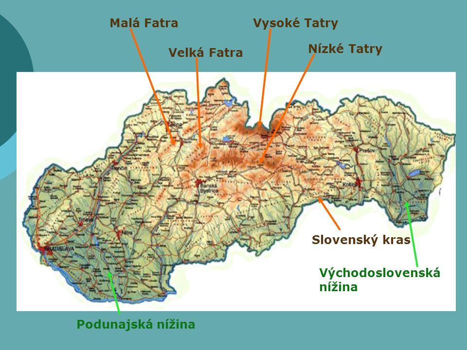 Vysoké Tatry Nízké Tatry Malá Fatra Velká Fatra Slovenský kras Podunajská nížina Východoslovenská nížina