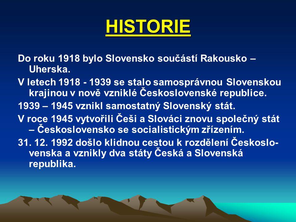 HISTORIE Do roku 1918 bylo Slovensko součástí Rakousko – Uherska. V letech 1918 - 1939 se stalo samosprávnou Slovenskou krajinou v nově vzniklé Českos