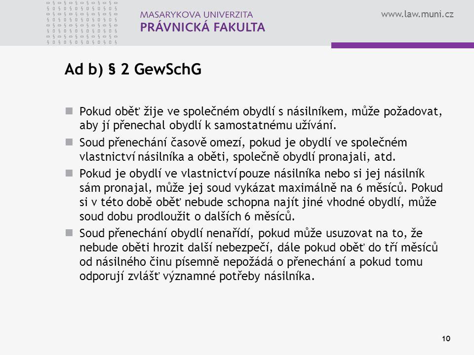 www.law.muni.cz Ad b) § 2 GewSchG Pokud oběť žije ve společném obydlí s násilníkem, může požadovat, aby jí přenechal obydlí k samostatnému užívání.