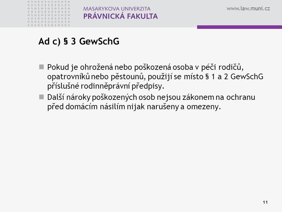 www.law.muni.cz Ad c) § 3 GewSchG Pokud je ohrožená nebo poškozená osoba v péči rodičů, opatrovníků nebo pěstounů, použijí se místo § 1 a 2 GewSchG příslušné rodinněprávní předpisy.