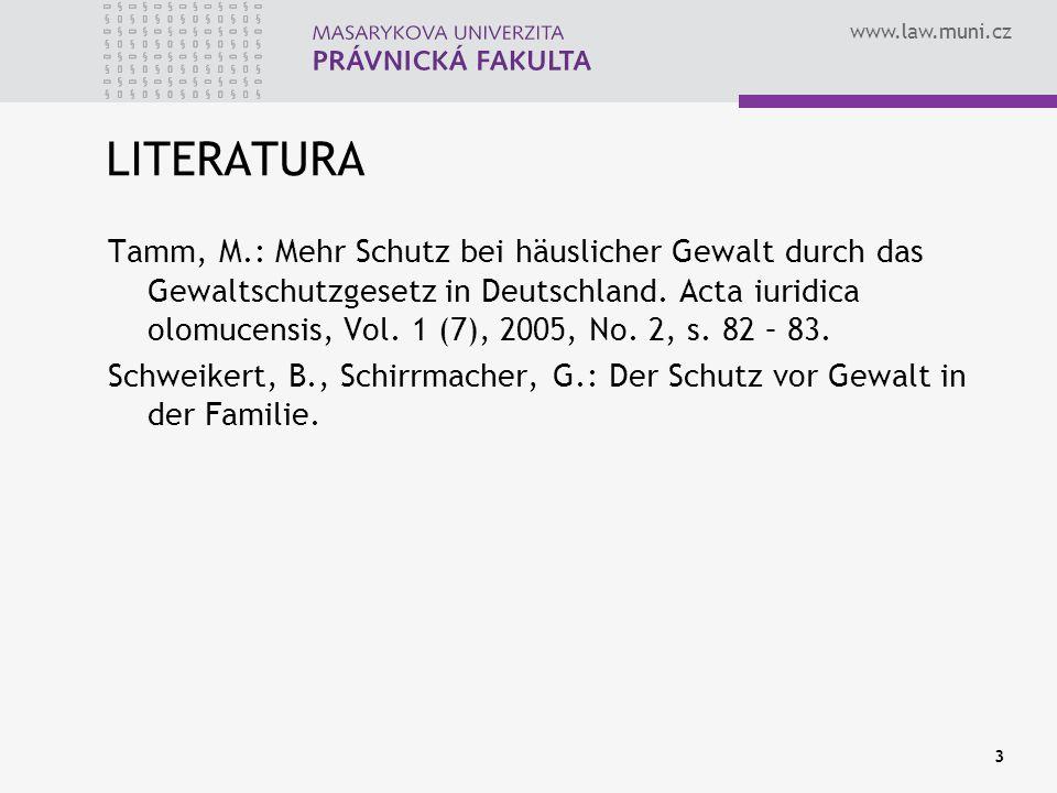 www.law.muni.cz 3 LITERATURA Tamm, M.: Mehr Schutz bei häuslicher Gewalt durch das Gewaltschutzgesetz in Deutschland.