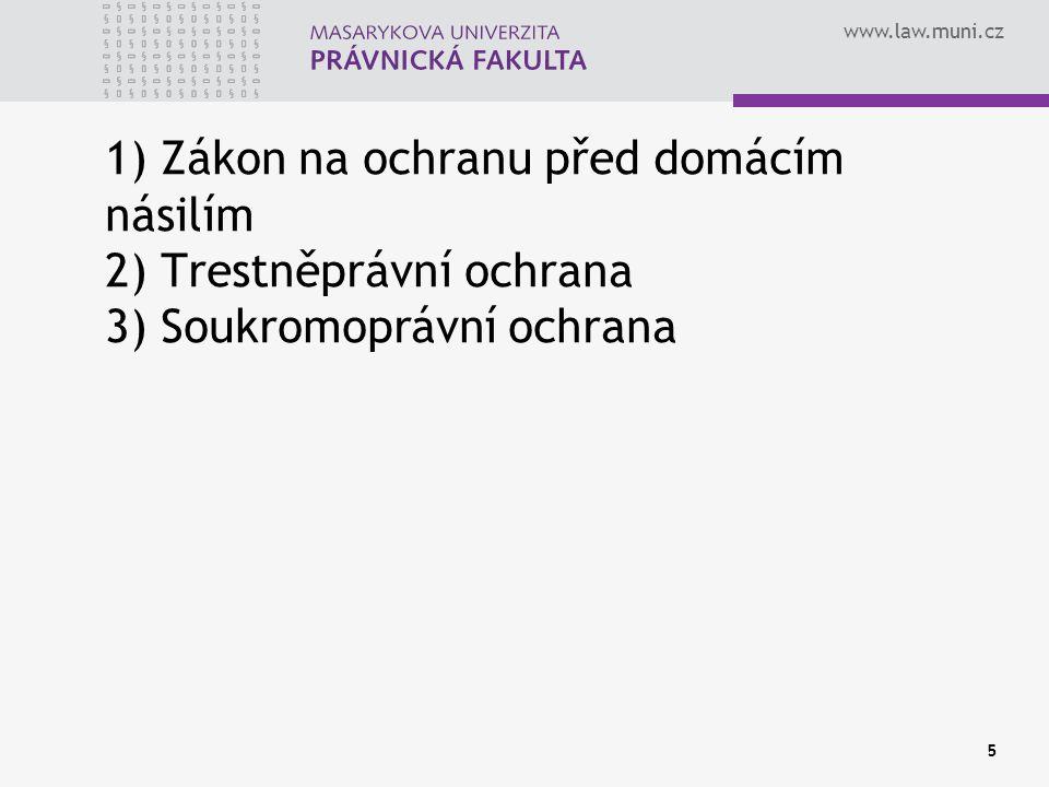 www.law.muni.cz 1) Zákon na ochranu před domácím násilím 2) Trestněprávní ochrana 3) Soukromoprávní ochrana 5
