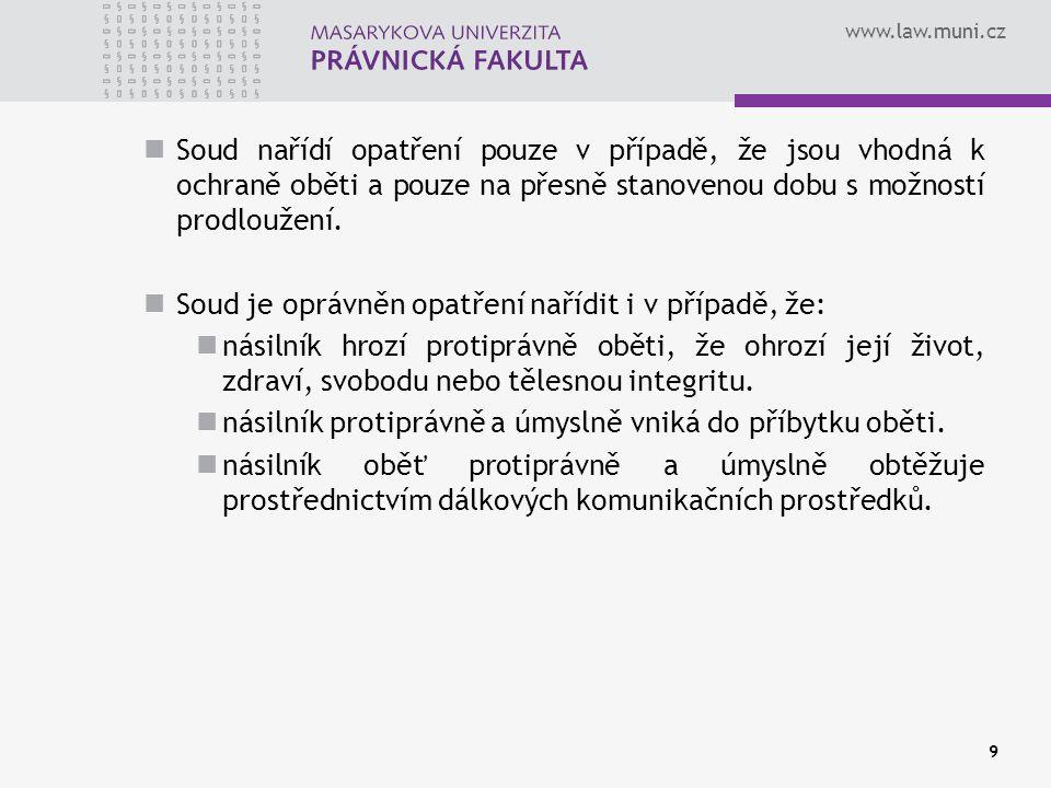 www.law.muni.cz Soud nařídí opatření pouze v případě, že jsou vhodná k ochraně oběti a pouze na přesně stanovenou dobu s možností prodloužení.