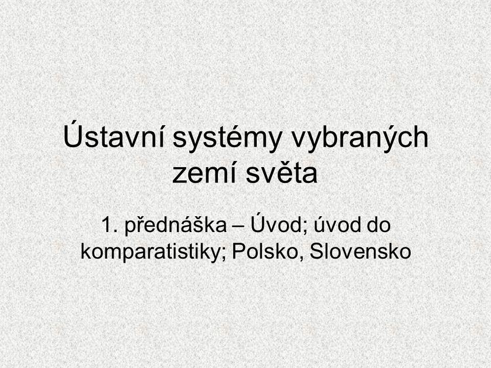 Ústavní systémy vybraných zemí světa 1. přednáška – Úvod; úvod do komparatistiky; Polsko, Slovensko