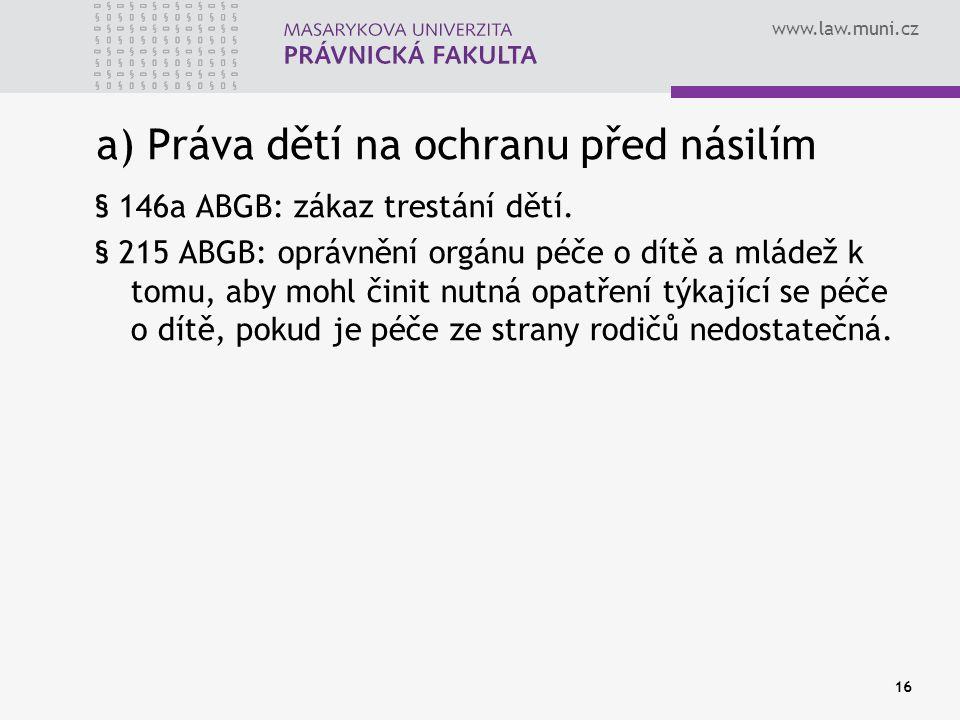 www.law.muni.cz a) Práva dětí na ochranu před násilím § 146a ABGB: zákaz trestání dětí.