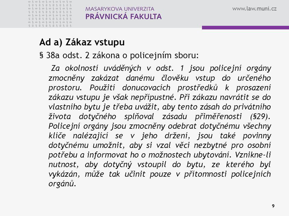 www.law.muni.cz Ad b) Předběžné opatření: Pokud chce ohrožená osoba prodloužit 10 denní lhůtu k zákazu vstupu násilníka do bytu, musí se obrátit na soud s žádostí o předběžné opatření.
