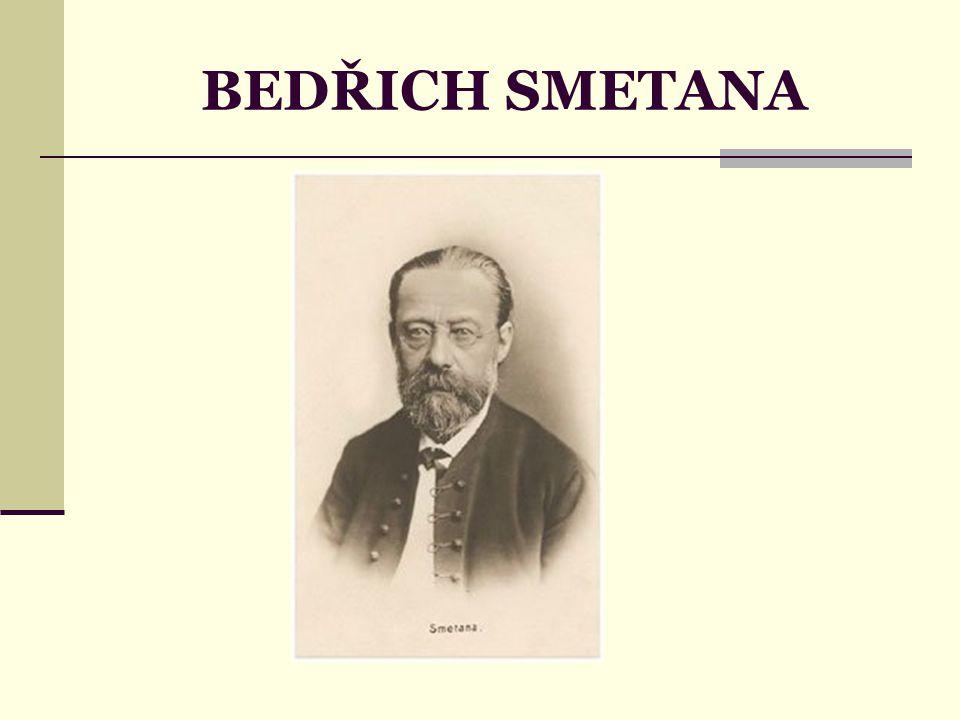 Základní údaje zakladatel české národní hudby 2.3.1824 –se narodil v Litomyšli v rodině sládka talentované dítě - od pěti let se učil hrát na housle a klavír, v šesti letech veřejně vystupoval v 8 letech složil svou první skladbu (Kvapík D dur) maturoval na gymnáziu v Plzni, ale chtěl se věnovat hudbě hudbu studoval u slepého profesora Josefa Proksche 1856 – 1861 řídil ve Švédsku hudební ústav po návratu v Praze otevřel hudební ústav, stal se sbormistrem Hlaholu v padesáti letech ohluchl, ale skládal dál později začal trpět psychickou poruchou 12.