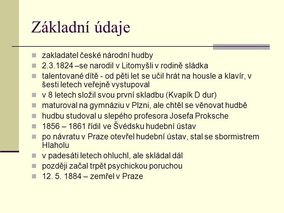 Základní údaje zakladatel české národní hudby 2.3.1824 –se narodil v Litomyšli v rodině sládka talentované dítě - od pěti let se učil hrát na housle a