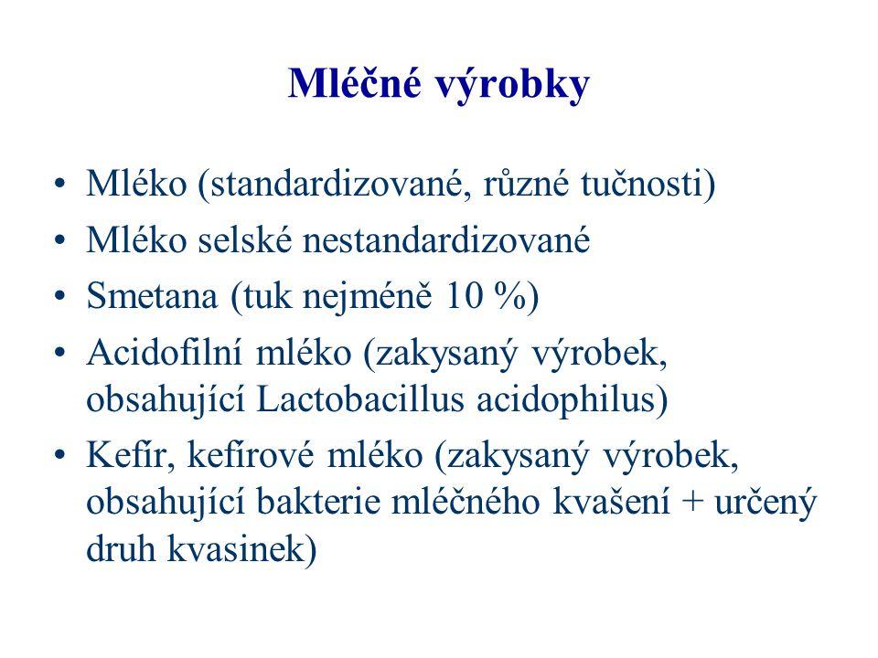 Mléčné výrobky Mléko (standardizované, různé tučnosti) Mléko selské nestandardizované Smetana (tuk nejméně 10 %) Acidofilní mléko (zakysaný výrobek, o