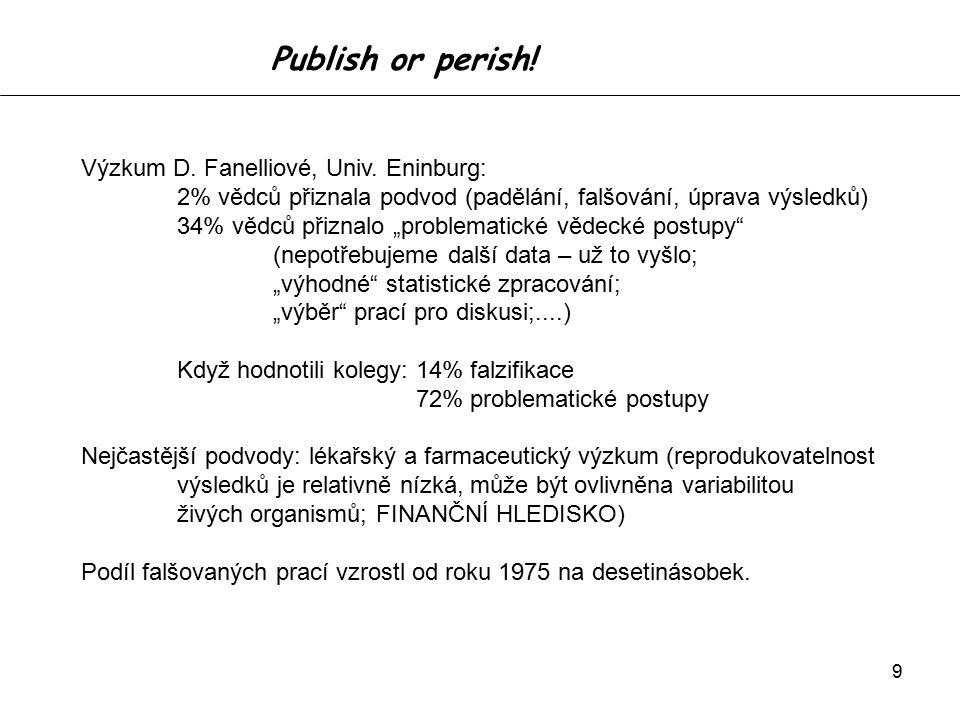 10 Etický kodex akademických a odborných pracovníku MU http://www.muni.cz/general/legal_standards/ethics_code?lang=cs Akademická svoboda – svobodná vůle a rozhodování ve výuce, sebevzdělávání, bádání; vyjádření vlastního názoru Požadavky etického jednání Vzdělávání – zodpovědnost za kvalitu vzdělání studentů (+ objektivita, sebevzdělání, výuka příkladem) Výzkum a vývoj – vedoucí ke zvyšování úrovně poznání; zpřístupnění výsledků, zodpovědnost za kvalitu a originalitu, korektní interpretace Týmová práce Plánování projektů – korektní postupy při získávání financí, korektní vztahy s partnery Zveřejňování výsledků – autorská a spoluautorská zodpovědnost, respektování duševního vlastnictví druhých, odmítnutí plagiátorství,....