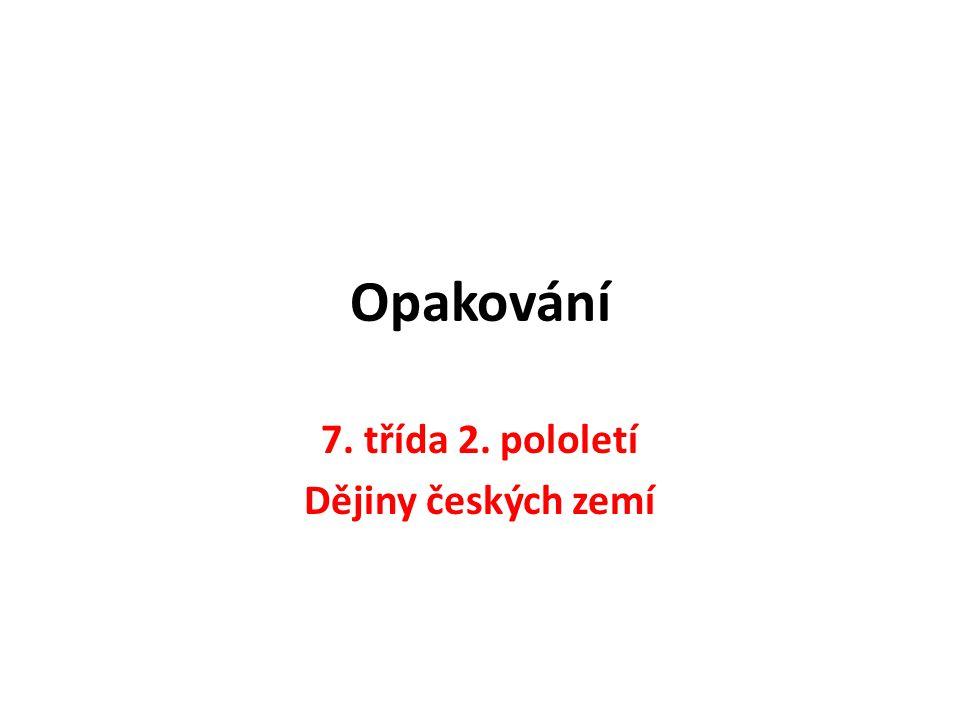 Opakování 7. třída 2. pololetí Dějiny českých zemí