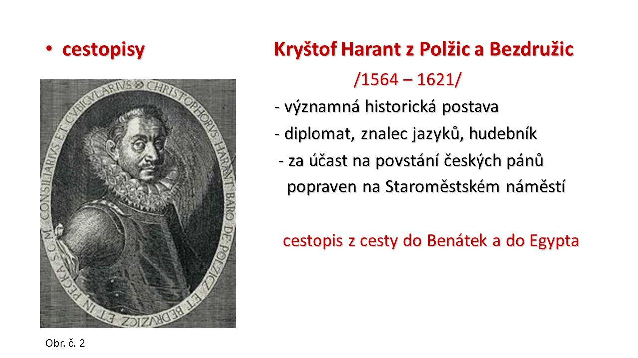 cestopisy Kryštof Harant z Polžic a Bezdružic cestopisy Kryštof Harant z Polžic a Bezdružic /1564 – 1621/ /1564 – 1621/ - významná historická postava