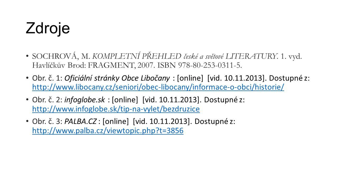 Zdroje SOCHROVÁ, M. KOMPLETNÍ PŘEHLED české a světové LITERATURY. 1. vyd. Havlíčkův Brod: FRAGMENT, 2007. ISBN 978-80-253-0311-5. Obr. č. 1: Oficiální