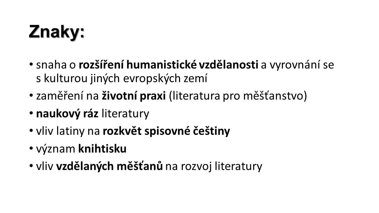 Znaky: snaha o rozšíření humanistické vzdělanosti a vyrovnání se s kulturou jiných evropských zemí zaměření na životní praxi (literatura pro měšťanstv