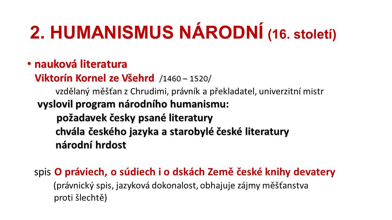 2. HUMANISMUS NÁRODNÍ (16. století) nauková literatura nauková literatura Viktorín Kornel ze Všehrd /1460 – 1520/ Viktorín Kornel ze Všehrd /1460 – 15