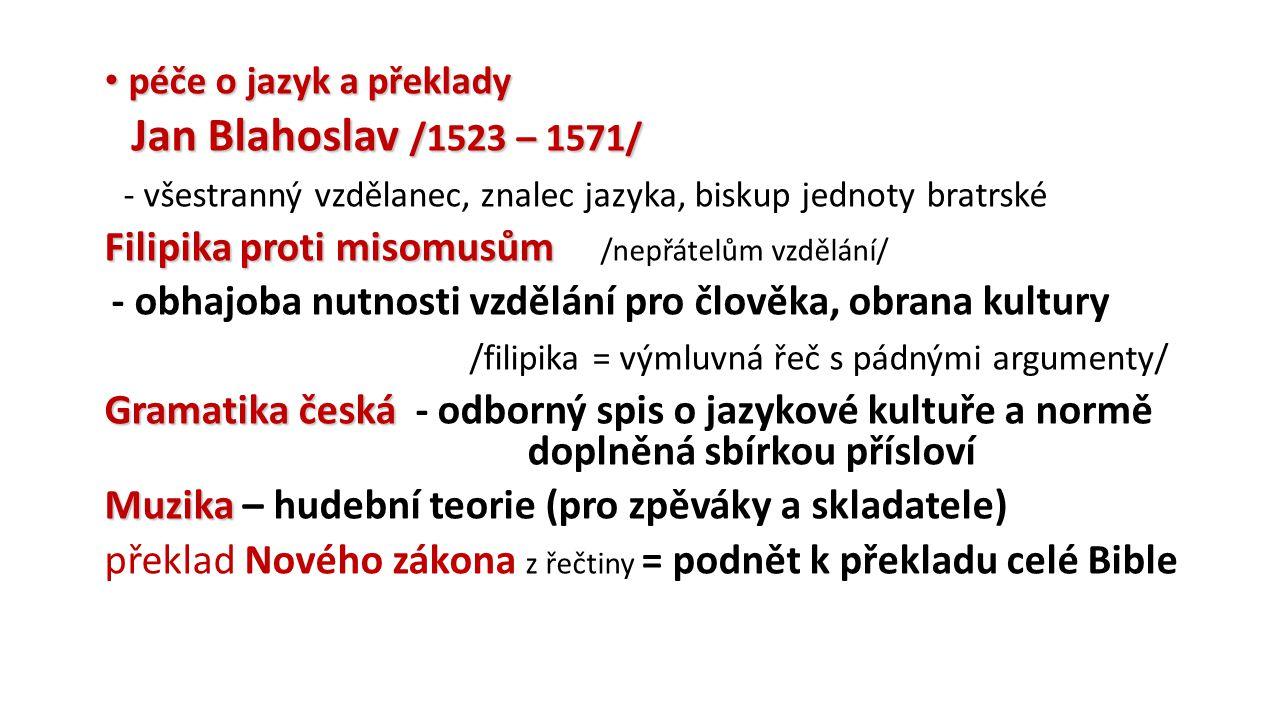 péče o jazyk a překlady péče o jazyk a překlady Jan Blahoslav /1523 – 1571/ Jan Blahoslav /1523 – 1571/ - všestranný vzdělanec, znalec jazyka, biskup