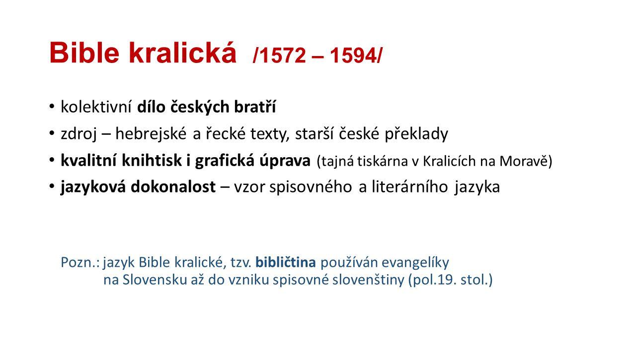Bible kralická /1572 – 1594/ kolektivní dílo českých bratří zdroj – hebrejské a řecké texty, starší české překlady kvalitní knihtisk i grafická úprava