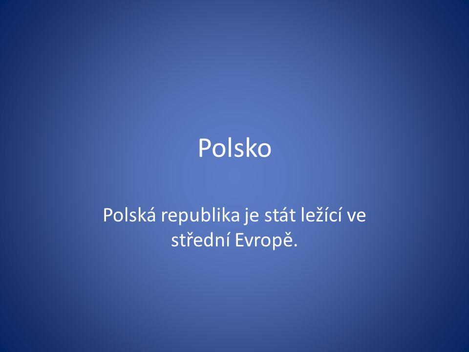 Polsko Polská republika je stát ležící ve střední Evropě.