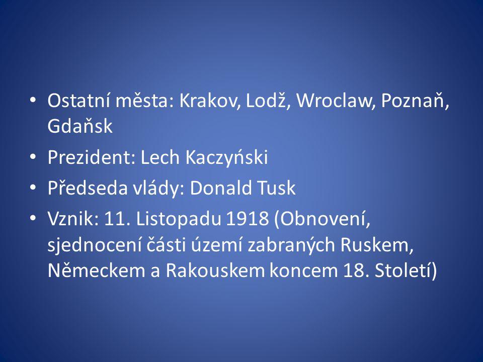 Ostatní města: Krakov, Lodž, Wroclaw, Poznaň, Gdaňsk Prezident: Lech Kaczyński Předseda vlády: Donald Tusk Vznik: 11.