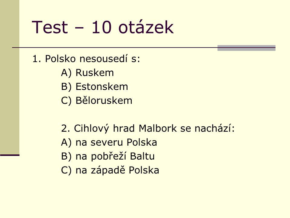 Test – 10 otázek 1. Polsko nesousedí s: A) Ruskem B) Estonskem C) Běloruskem 2.