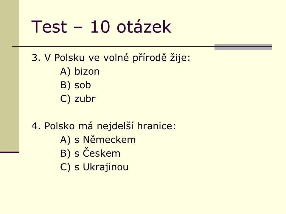 Test – 10 otázek 3. V Polsku ve volné přírodě žije: A) bizon B) sob C) zubr 4.