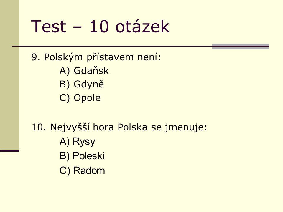 Test – 10 otázek 9. Polským přístavem není: A) Gdaňsk B) Gdyně C) Opole 10.