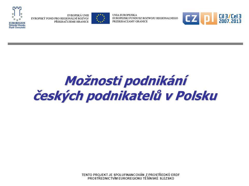 Možnosti podnikání českých podnikatelů v Polsku TENTO PROJEKT JE SPOLUFINANCOVÁN Z PROSTŘEDKŮ ERDF PROSTŘEDNICTVÍM EUROREGIONU TĚŠÍNSKÉ SLEZSKO