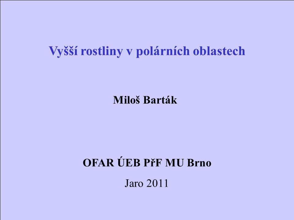 Vyšší rostliny v polárních oblastech Miloš Barták OFAR ÚEB PřF MU Brno Jaro 2011