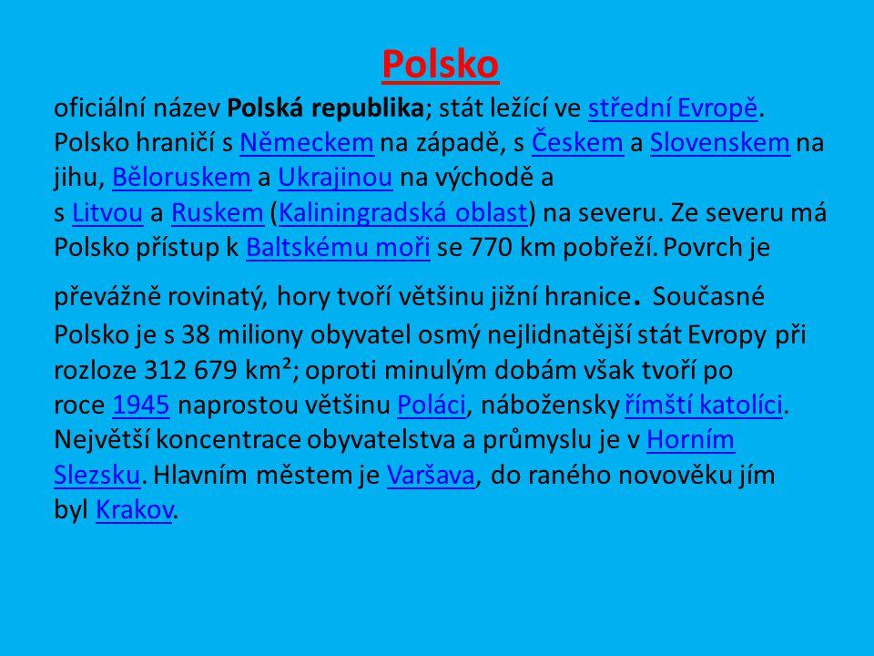 Polsko oficiální název Polská republika; stát ležící ve střední Evropě.